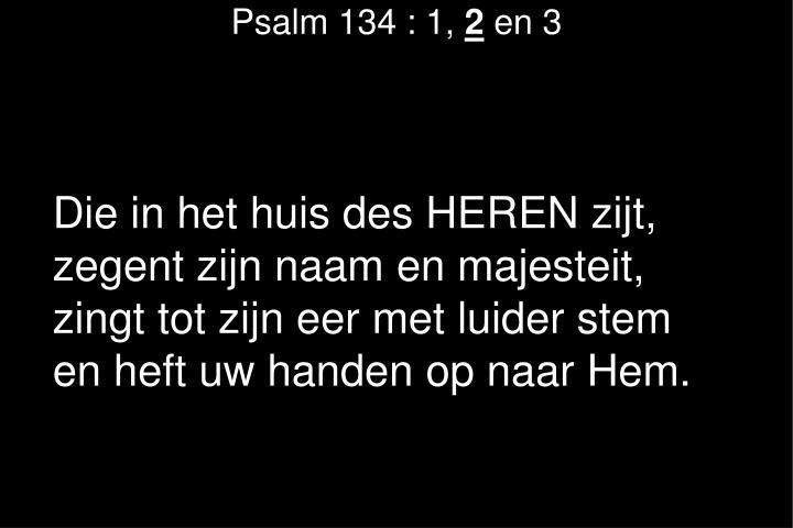 Psalm 134 : 1,