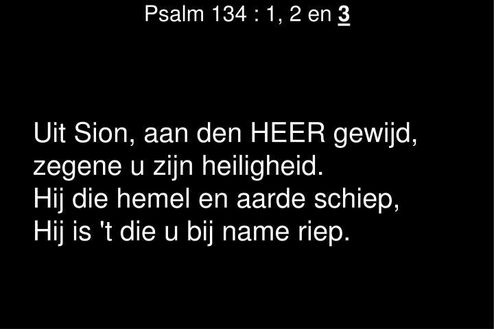 Psalm 134 : 1, 2 en