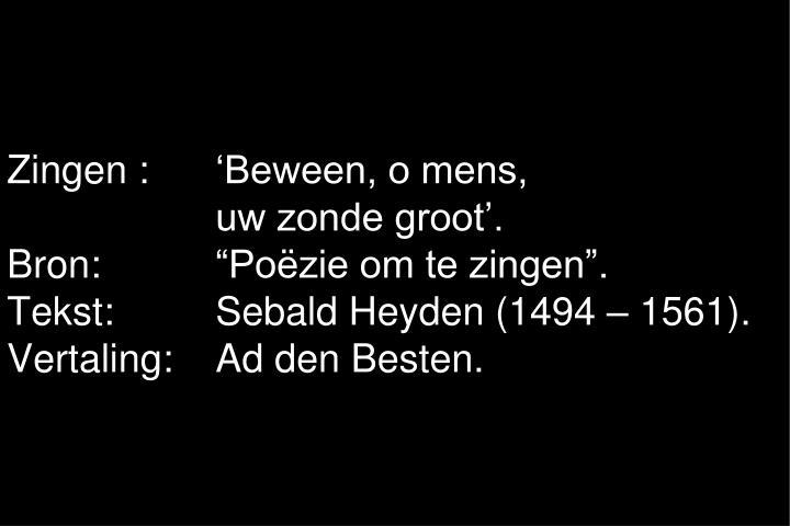 Zingen : 'Beween, o mens,
