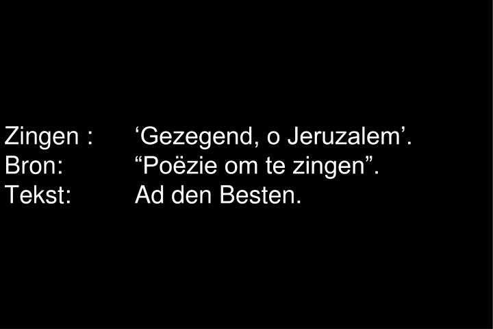 Zingen : 'Gezegend, o Jeruzalem'.