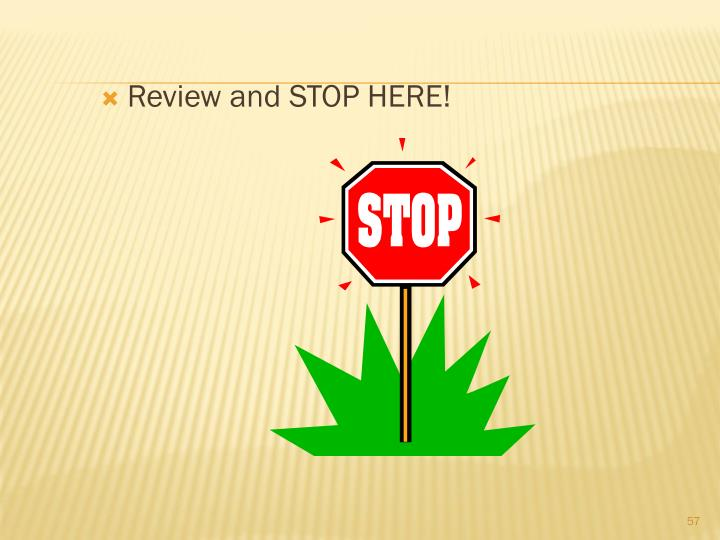 Review and STOP HERE!