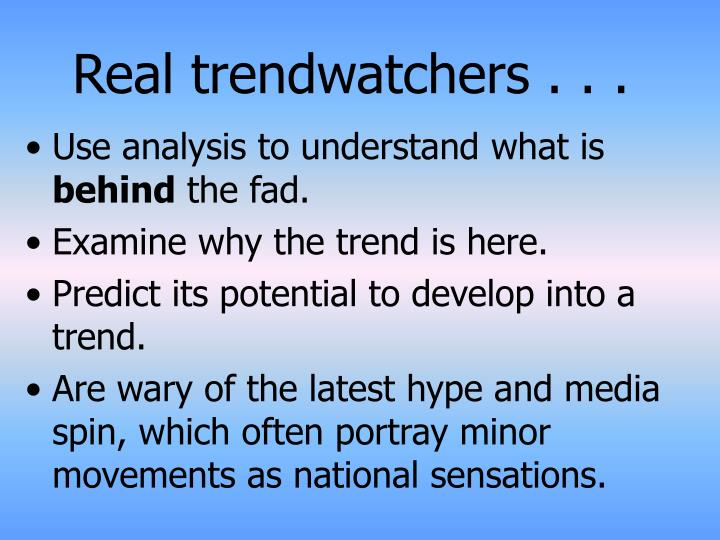 Real trendwatchers . . .