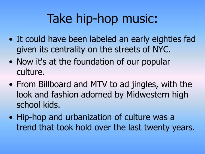 Take hip-hop music: