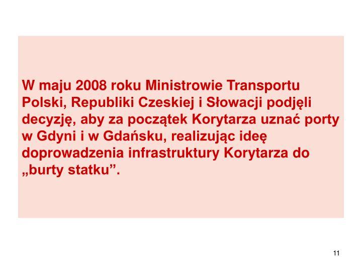 """W maju 2008 roku Ministrowie Transportu Polski, Republiki Czeskiej i Słowacji podjęli decyzję, aby za początek Korytarza uznać porty w Gdyni i w Gdańsku, realizując ideę doprowadzenia infrastruktury Korytarza do """"burty statku""""."""