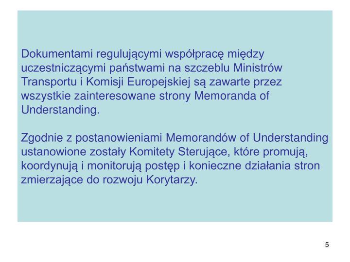 Dokumentami regulującymi współpracę między uczestniczącymi państwami na szczeblu Ministrów Transportu i Komisji Europejskiej są zawarte przez wszystkie zainteresowane strony Memoranda of Understanding.