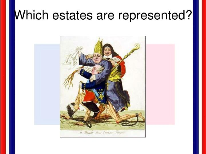 Which estates are represented?