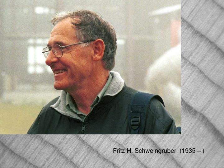 Fritz H. Schweingruber  (1935 – )
