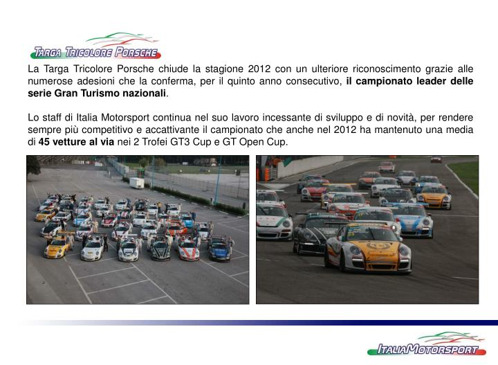 La Targa Tricolore Porsche chiude la stagione 2012 con un ulteriore riconoscimento grazie alle numerose adesioni che la conferma, per il quinto anno consecutivo,