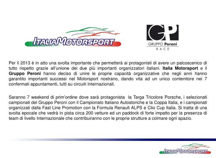 Per il 2013 è in atto una svolta importante che permetterà ai protagonisti di avere un palcoscenico di tutto rispetto grazie all'unione dei due più importanti organizzatori italiani.
