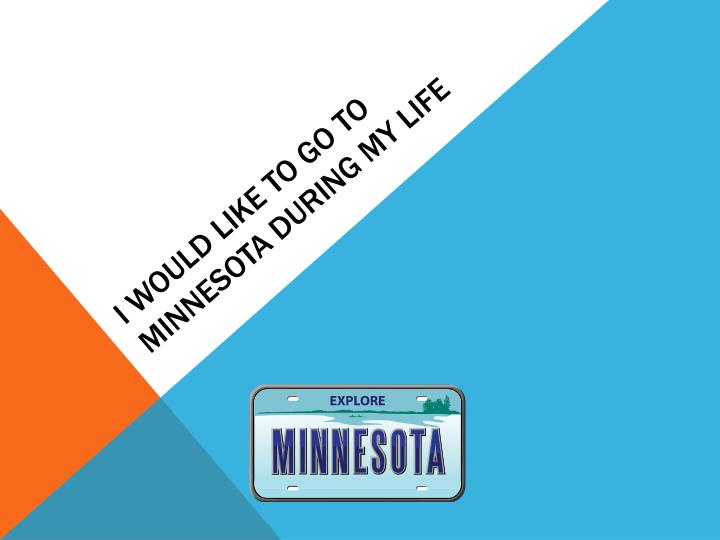 I would like to go to Minnesota during my life