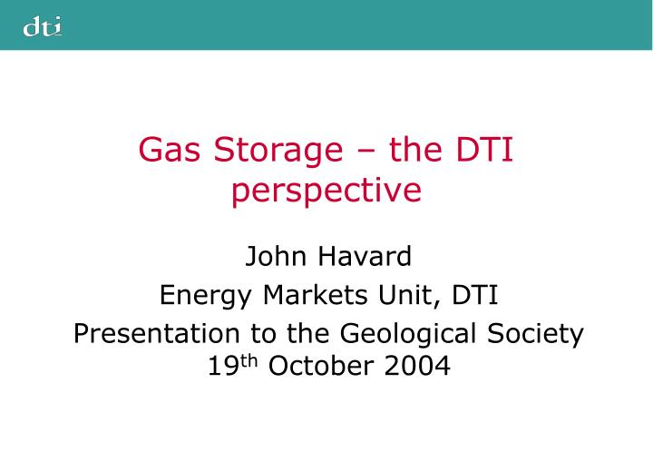 Gas storage the dti perspective
