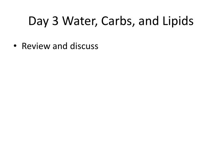 Day 3 Water, Carbs, and Lipids