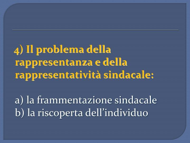 4) Il problema della rappresentanza e della rappresentatività sindacale: