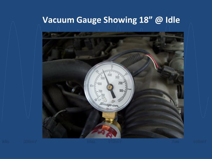 "Vacuum Gauge Showing 18"" @ Idle"