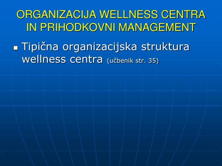 ORGANIZACIJA WELLNESS CENTRA IN PRIHODKOVNI MANAGEMENT