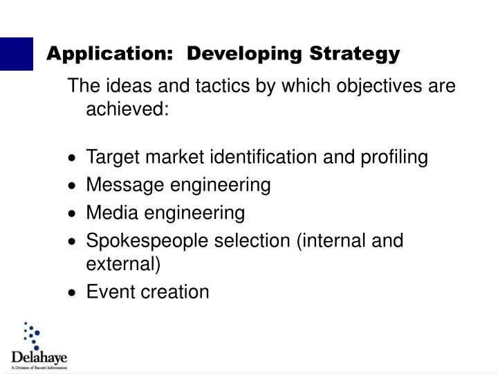 The ideas and tactics by which objectives are achieved:
