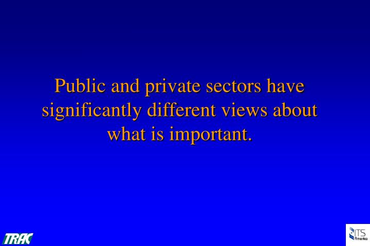 Public and private sectors have significantly different views about what is important.