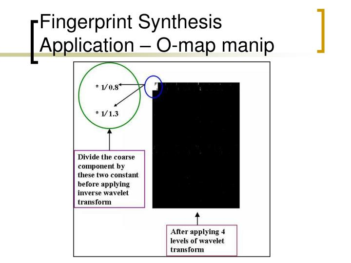 Fingerprint Synthesis Application – O-map manip