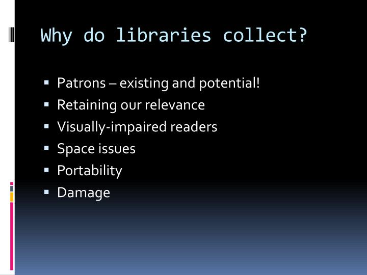 Why do libraries collect?