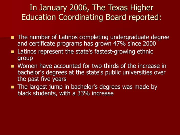 In January 2006, The Texas Higher Education Coordinating Board reported: