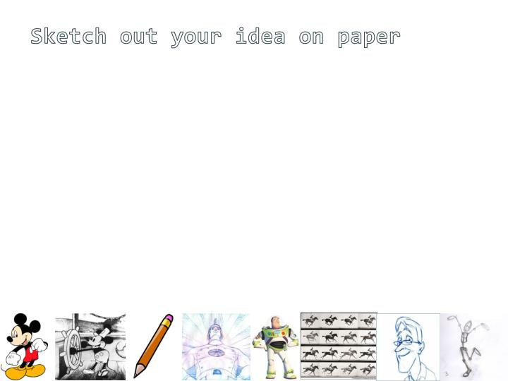 Sketch out your idea on paper