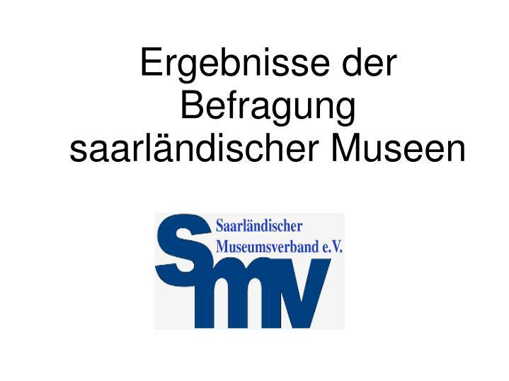 Ergebnisse der Befragung saarländischer Museen