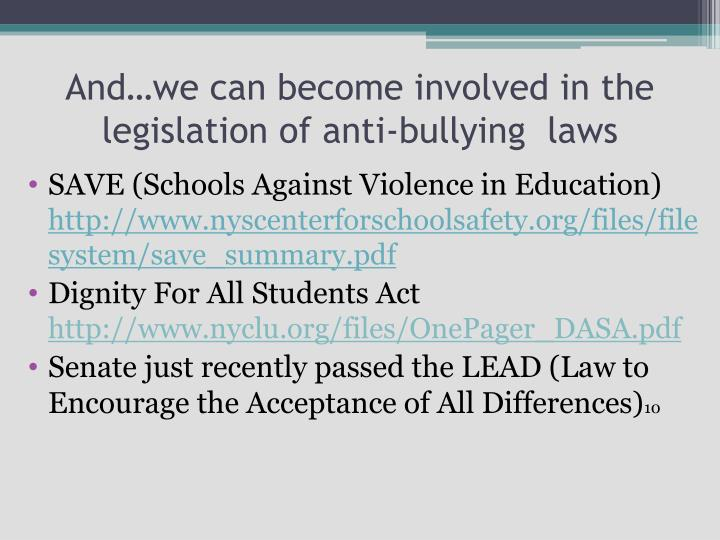 And…we can become involved in the legislation of anti-bullying  laws
