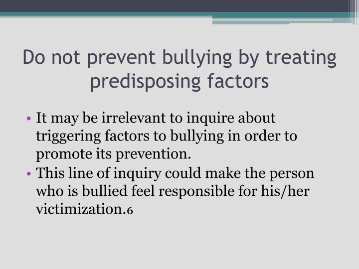 Do not prevent bullying by treating predisposing factors
