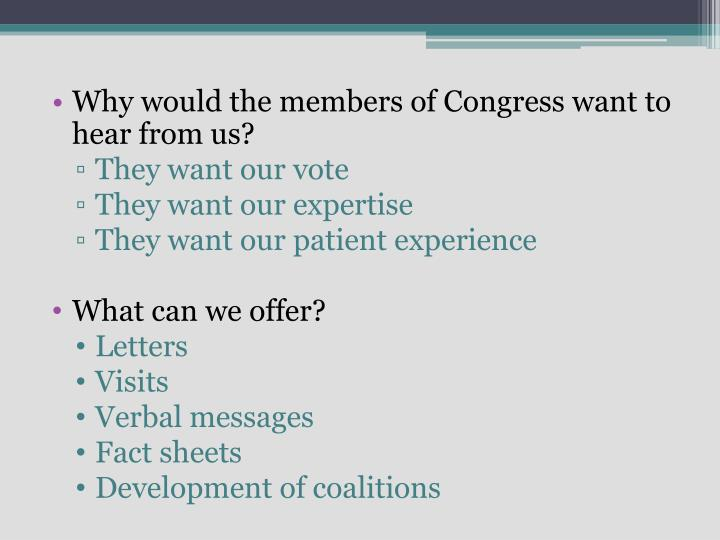 Why would the members of Congress want to hear from us?