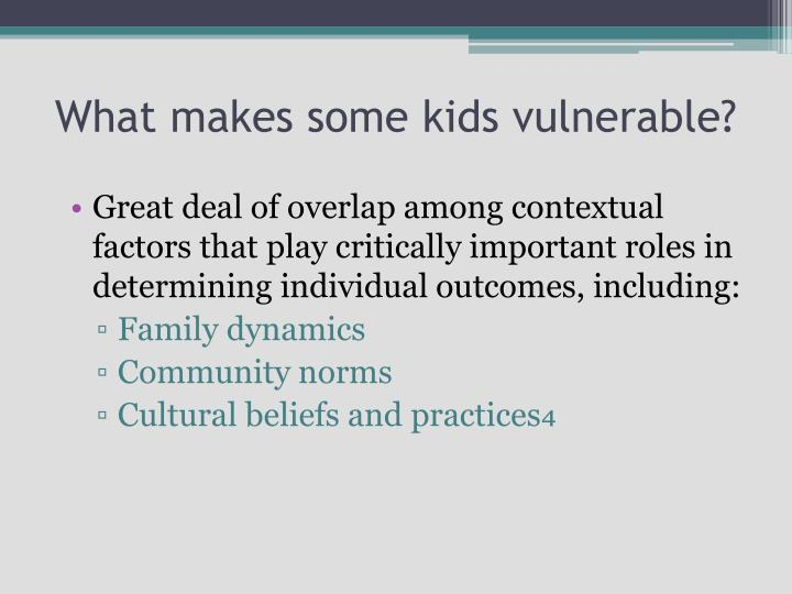 What makes some kids vulnerable?