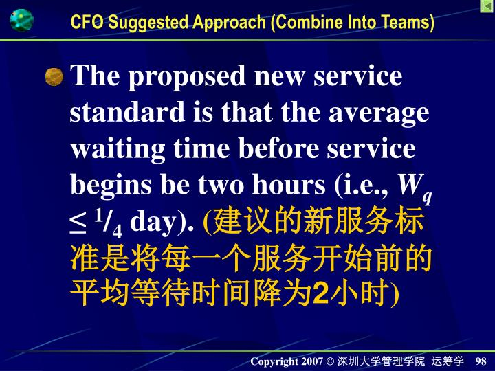 The proposed new service standard is that the average waiting time before service begins be two hours (i.e.,