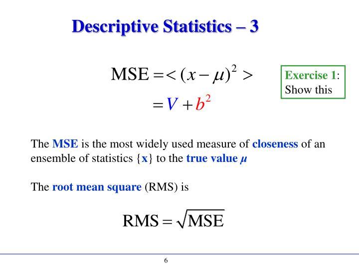 Descriptive Statistics –