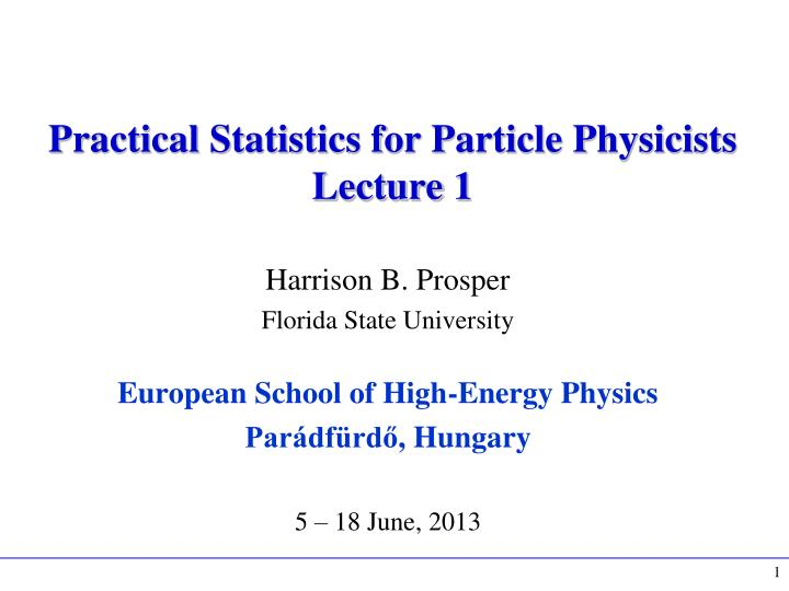 Practical Statistics for Particle Physicists