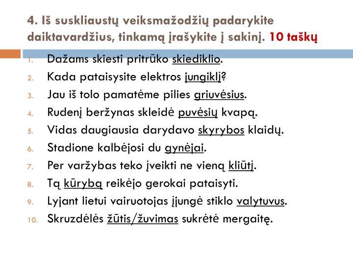 4. Iš suskliaustų veiksmažodžių padarykite daiktavardžius, tinkamą įrašykite į sakinį.