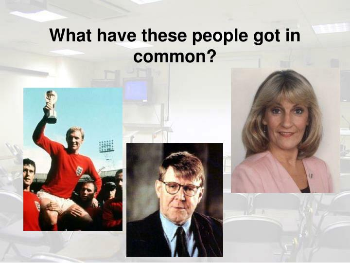 What have these people got in common?