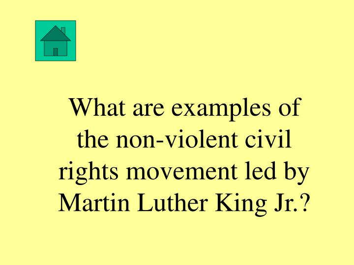 What are examples of the non-violent civil rights movement led by Martin Luther King Jr.?