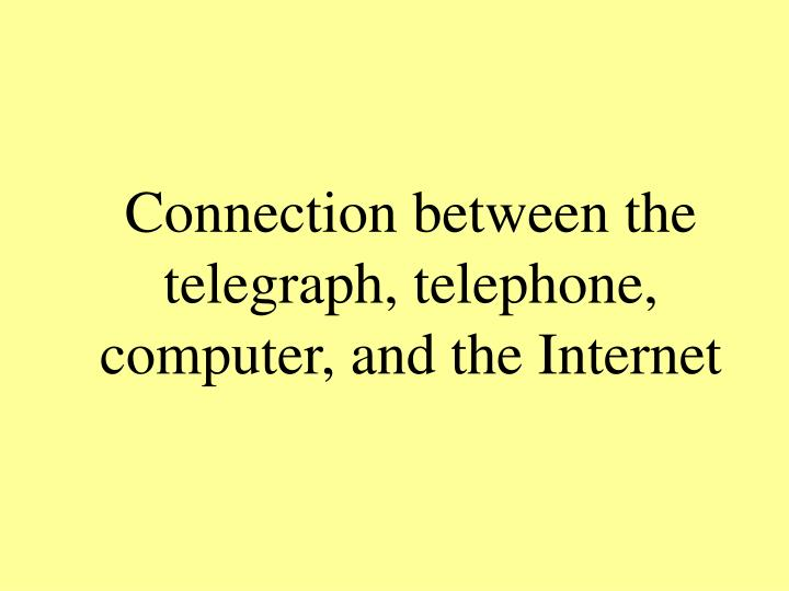 Connection between the telegraph, telephone, computer, and the Internet