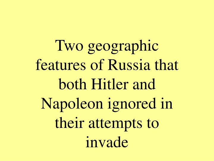 Two geographic features of Russia that both Hitler and Napoleon ignored in their attempts to invade