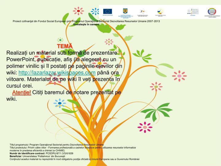 Proiect cofinanţat din Fondul Social European prin Programul Operaţional Sectorial Dezvoltarea Resurselor Umane 2007-2013