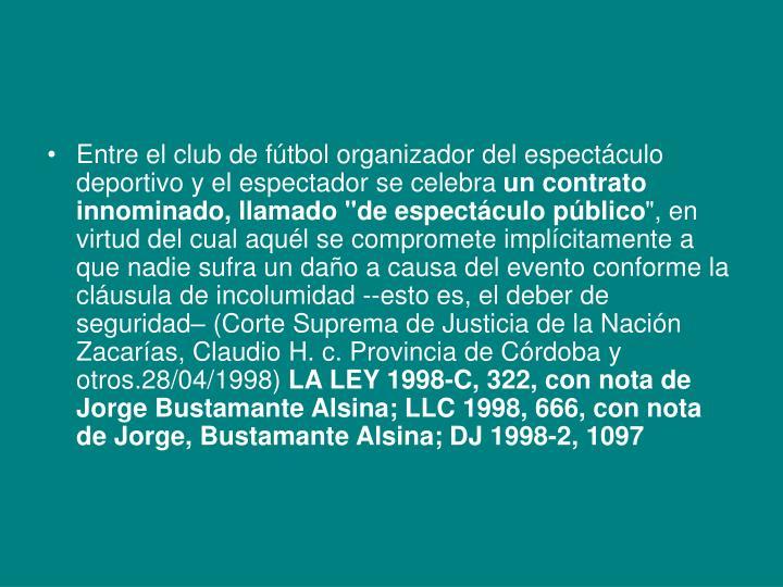 Entre el club de fútbol organizador del espectáculo deportivo y el espectador se celebra