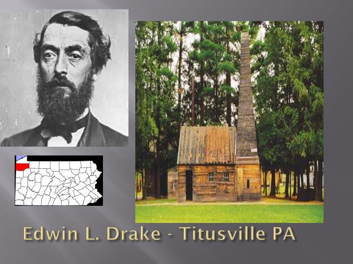Edwin L. Drake - Titusville PA