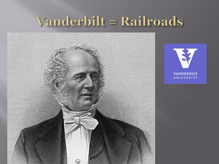Vanderbilt = Railroads