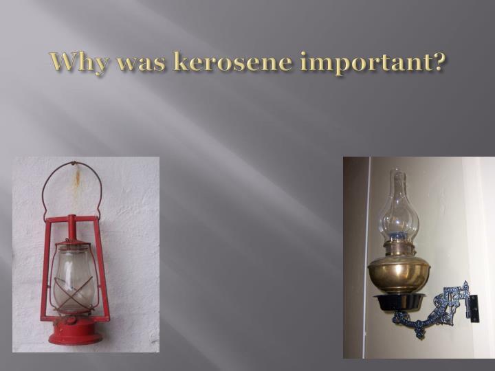 Why was kerosene important?