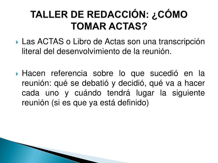 TALLER DE REDACCIÓN: ¿CÓMO TOMAR ACTAS?