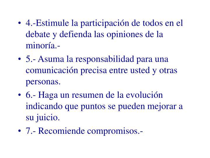 4.-Estimule la participación de todos en el debate y defienda las opiniones de la minoría.-
