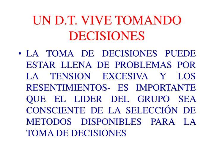 UN D.T. VIVE TOMANDO DECISIONES