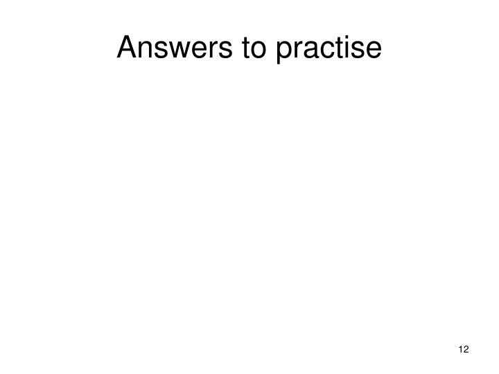 Answers to practise