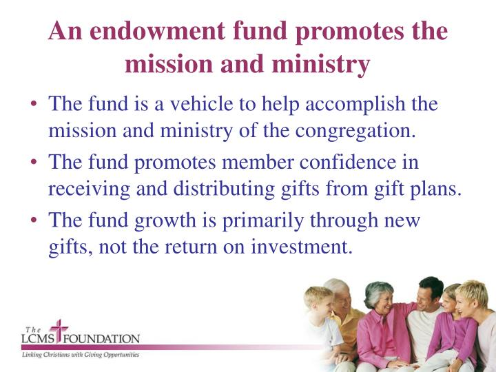 An endowment fund promotes the mission and ministry