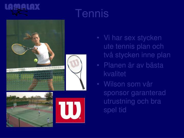 Vi har sex stycken ute tennis plan och två stycken inne plan