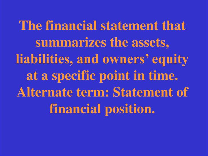 The financial statement that summarizes the assets, liabilities, and owners' equity at a specific point in time.